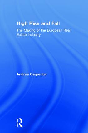 High Rise and Fall: The Making of the European Real Estate Industry, 1st Edition (Hardback) book cover