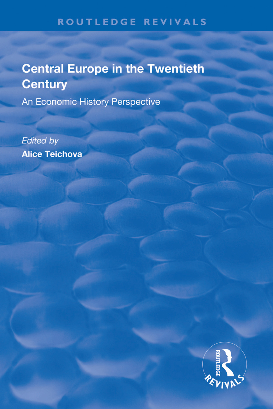 Central Europe in the Twentieth Century: An Economic History Perspective, 1st Edition (Hardback) book cover
