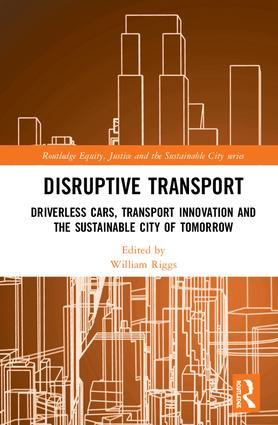 Disruptive Transport: Driverless Cars, Transport Innovation and the Sustainable City of Tomorrow book cover