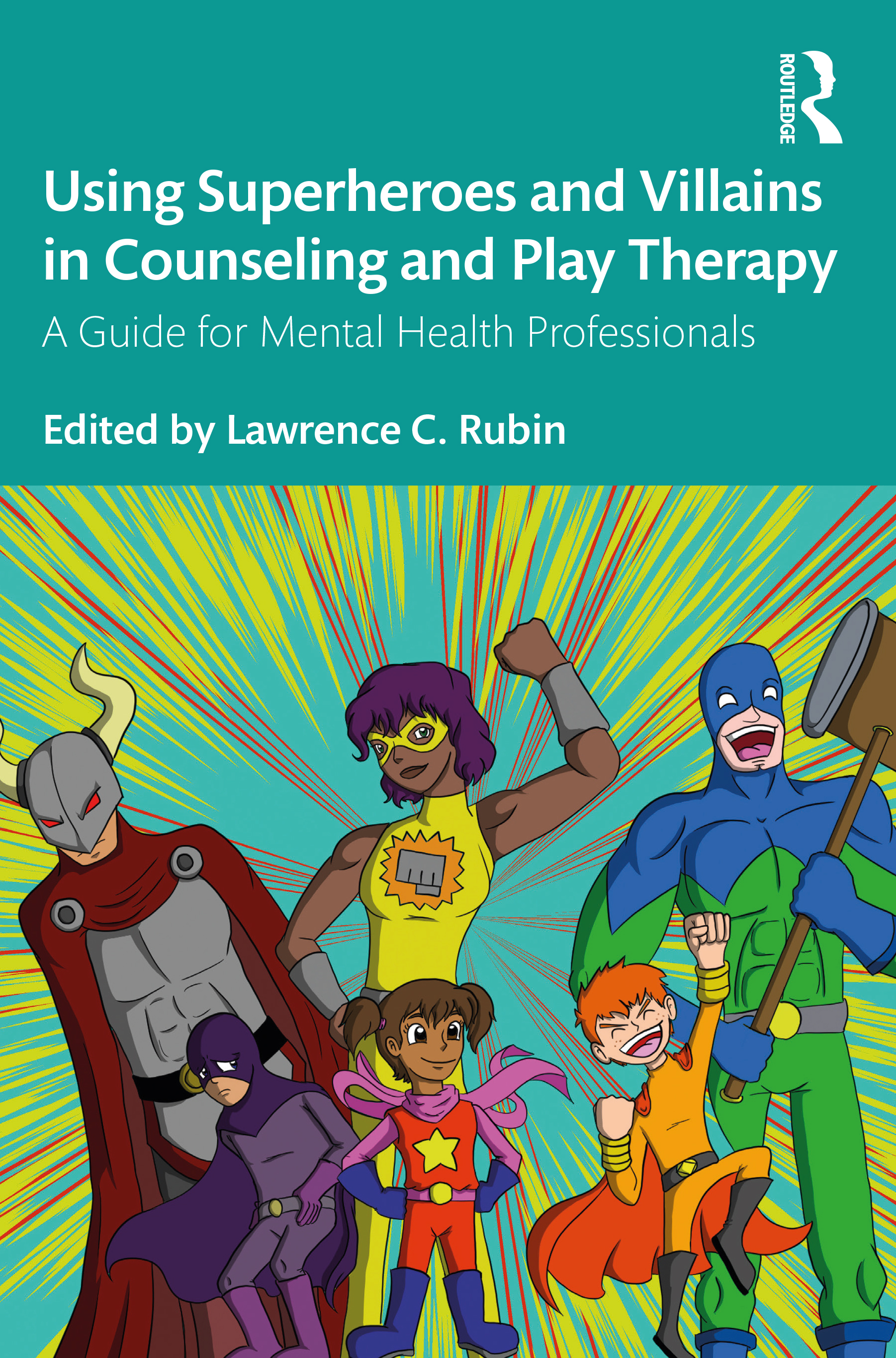 Using Superheroes and Villains in Counseling and Play Therapy: A Guide for Mental Health Professionals, 1st Edition (Paperback) book cover