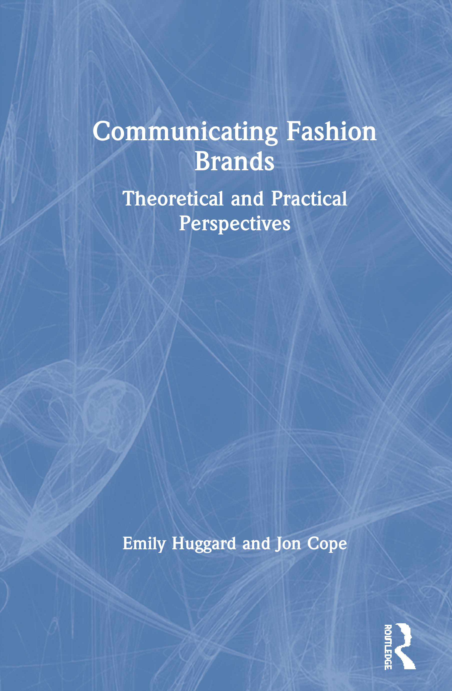 Communicating Fashion Brands: Theoretical and Practical Perspectives, 1st Edition (Hardback) book cover