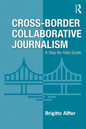 Cross-Border Collaborative Journalism: A Step-By-Step Guide, 1st Edition (Paperback) book cover