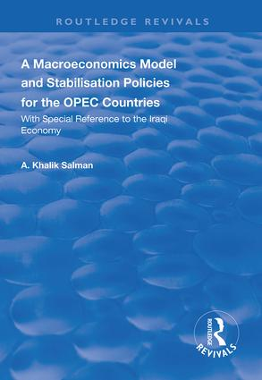 A Macroeconomics Model and Stabilisation Policies for the OPEC Countries: With Special Reference to the Iraqi Economy, 1st Edition (Hardback) book cover