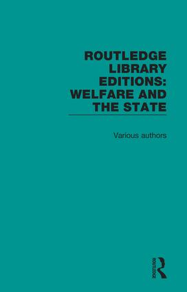 Routledge Library Editions: Welfare and the State book cover