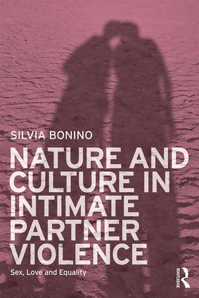 Nature and Culture in Intimate Partner Violence: Sex, Love and Equality book cover
