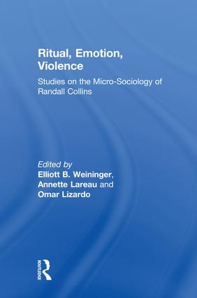 Ritual, Emotion, Violence: Studies on the Micro-Sociology of Randall Collins book cover