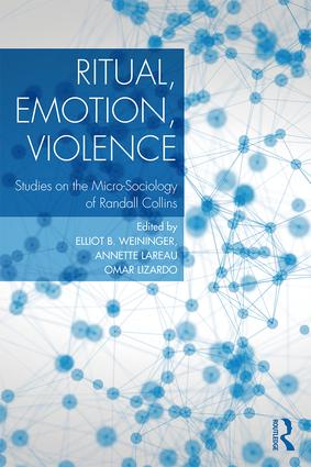 Ritual, Emotion, Violence: Studies on the Micro-Sociology of Randall Collins, 1st Edition (Paperback) book cover