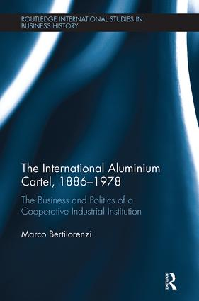 The International Aluminium Cartel: The Business and Politics of a Cooperative Industrial Institution (1886-1978), 1st Edition (Paperback) book cover