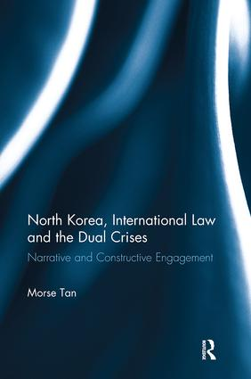 North Korea, International Law and the Dual Crises: Narrative and Constructive Engagement, 1st Edition (Paperback) book cover