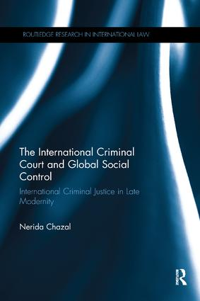 The International Criminal Court and Global Social Control: International Criminal Justice in Late Modernity book cover