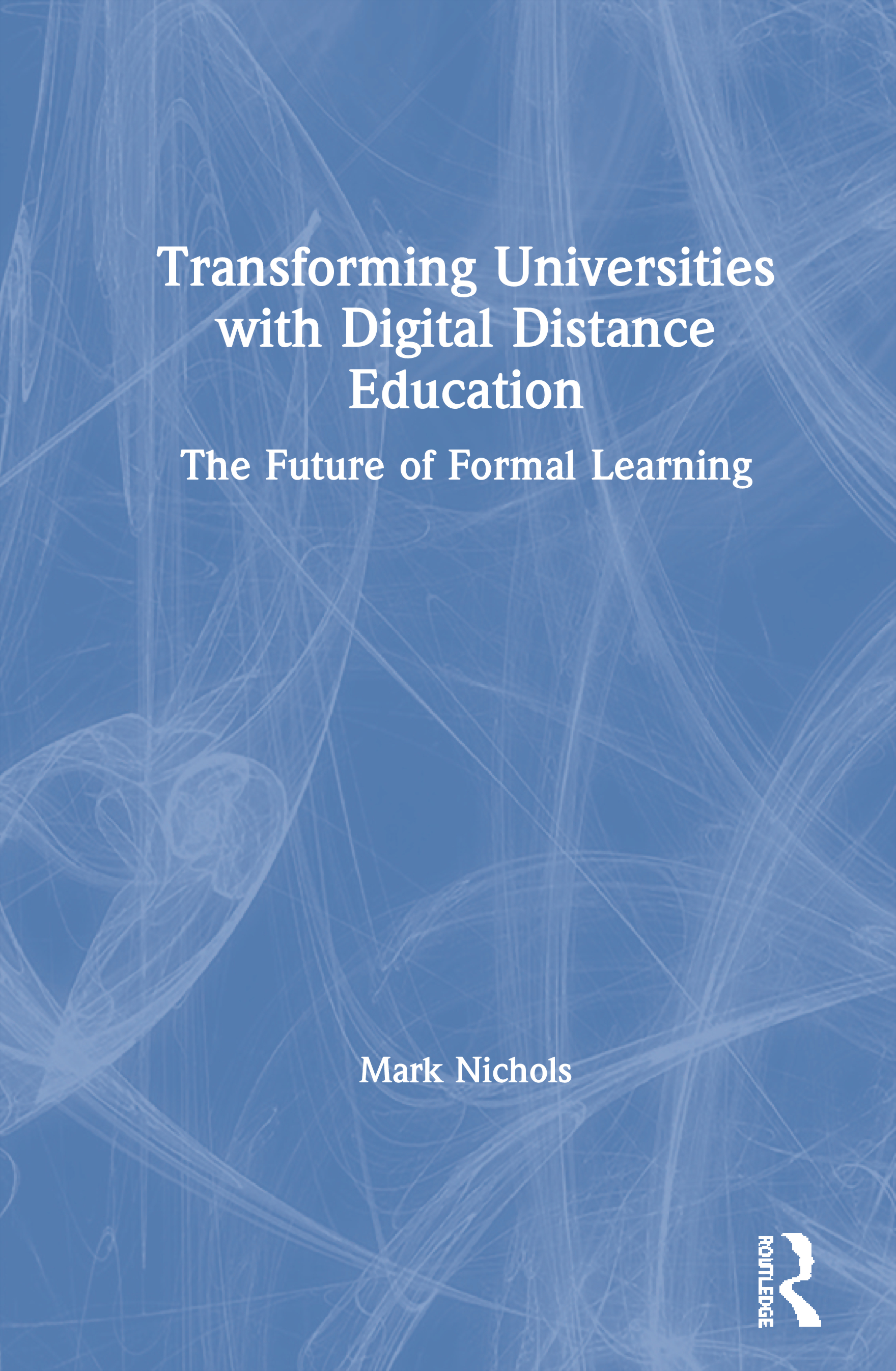 Transforming Universities with Digital Distance Education: The Future of Formal Learning book cover