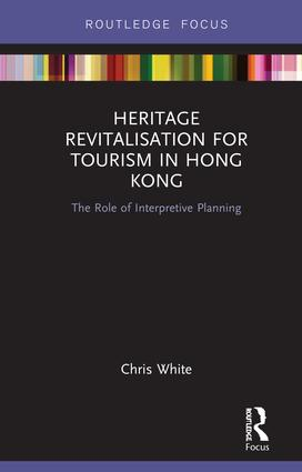 Heritage Revitalisation for Tourism in Hong Kong: The Role of Interpretive Planning, 1st Edition (Paperback) book cover