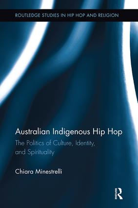 Australian Indigenous Hip Hop: The Politics of Culture, Identity, and Spirituality book cover