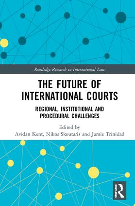 The Future of International Courts: Regional, Institutional and Procedural Challenges book cover