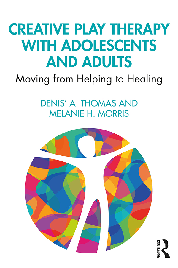 Creative Play Therapy with Adolescents and Adults: Moving from Helping to Healing book cover