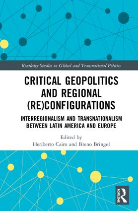 Critical Geopolitics and Regional (Re)Configurations: Interregionalism and Transnationalism Between Latin America and Europe book cover