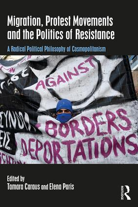 Migration, Protest Movements and the Politics of Resistance: A Radical Political Philosophy of Cosmopolitanism, 1st Edition (Paperback) book cover