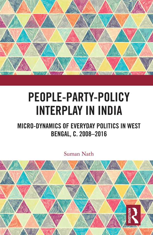 People-Party-Policy Interplay in India: Micro-dynamics of Everyday Politics in West Bengal, c. 2008 – 2016, 1st Edition (Hardback) book cover