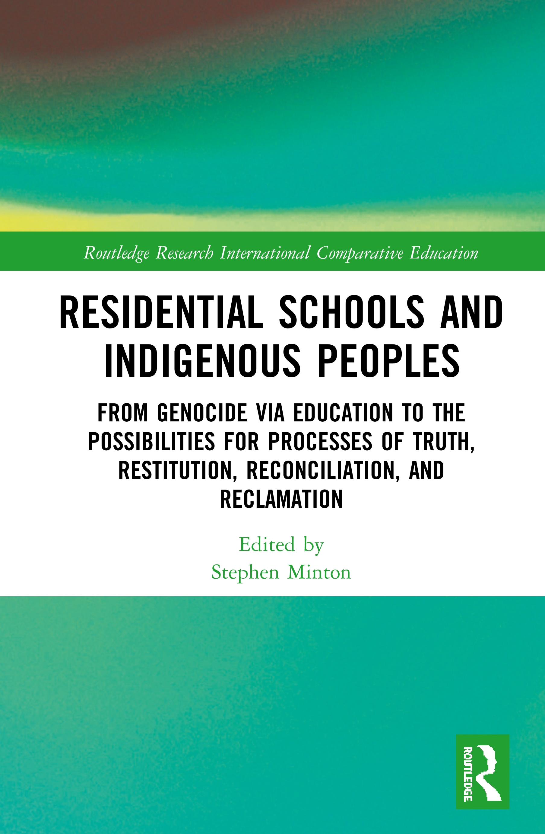 Residential Schools and Indigenous Peoples: From Genocide via Education to the Possibilities for Processes of Truth, Restitution, Reconciliation, and Reclamation, 1st Edition (Hardback) book cover