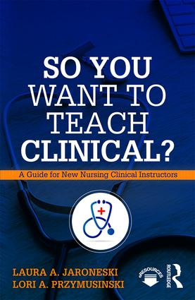 So You Want to Teach Clinical?: A Guide for New Nursing Clinical Instructors book cover