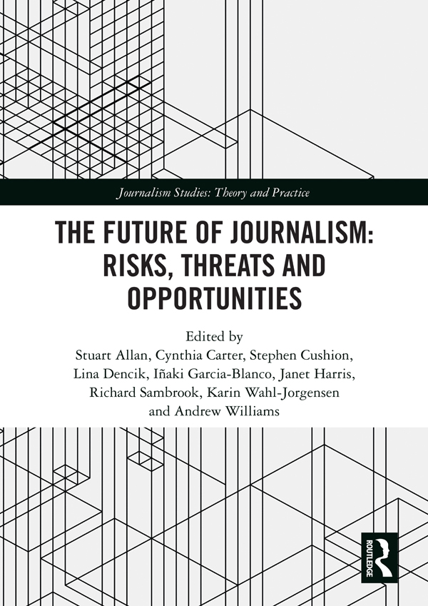 The Future of Journalism: Risks, Threats and Opportunities: 1st Edition (Hardback) book cover