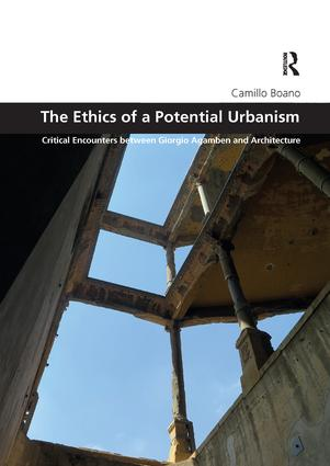 The Ethics of a Potential Urbanism RPD: Critical encounters between Giorgio Agamben and architecture book cover