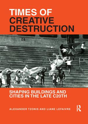 Times of Creative Destruction: Shaping Buildings and Cities in the late C20th book cover