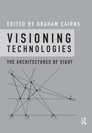 Visioning Technologies: The Architectures of Sight, 1st Edition (Paperback) book cover