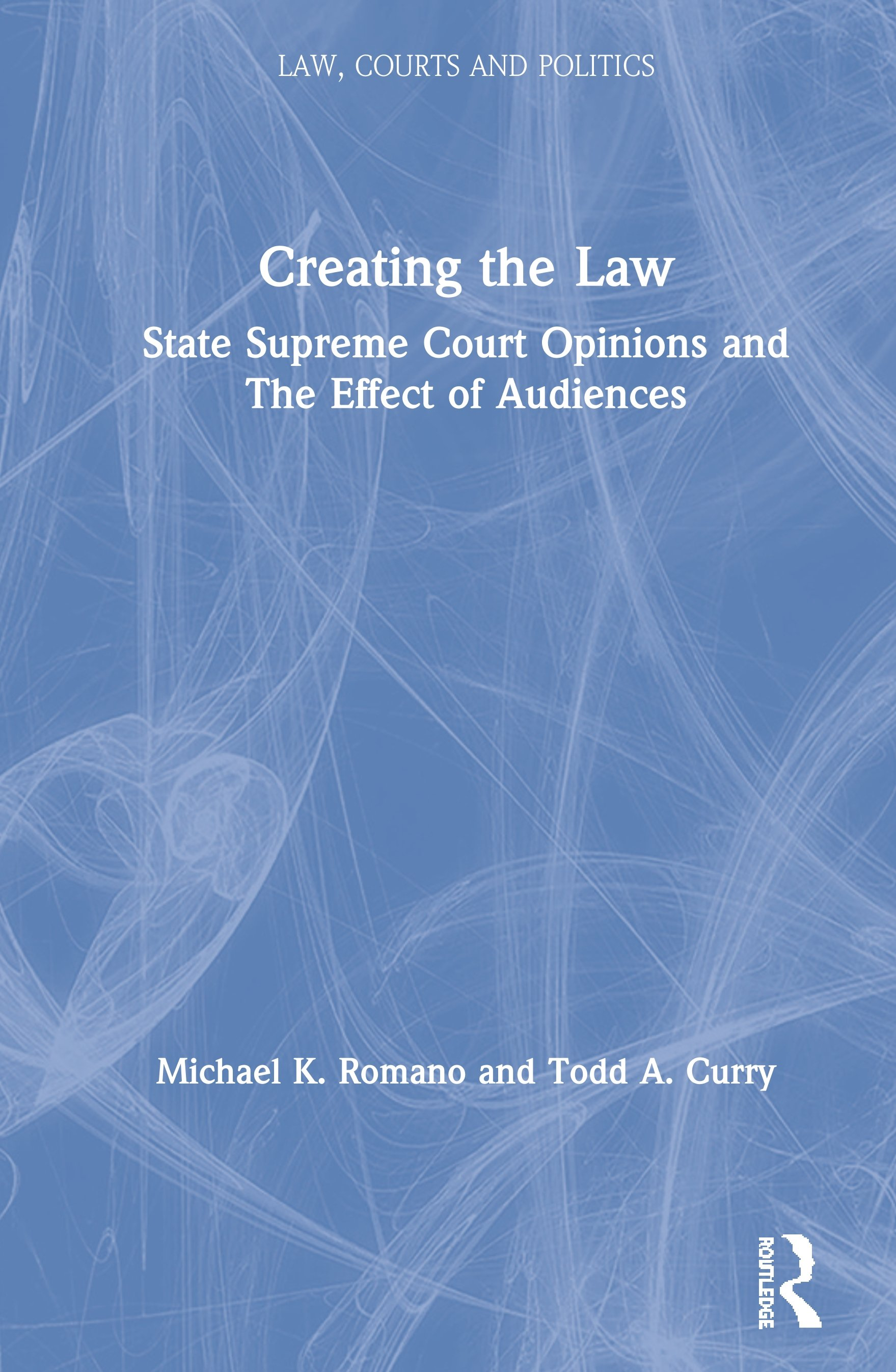Creating the Law: State Supreme Court Opinions and The Effect of Audiences book cover