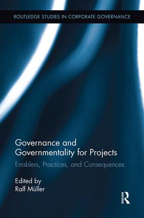 Governance and Governmentality for Projects: Enablers, Practices, and Consequences, 1st Edition (e-Book) book cover