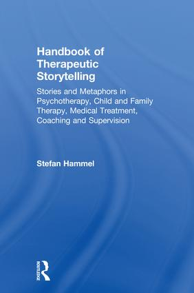 Handbook of Therapeutic Storytelling: Stories and Metaphors in Psychotherapy, Child and Family Therapy, Medical Treatment, Coaching and Supervision, 1st Edition (Hardback) book cover