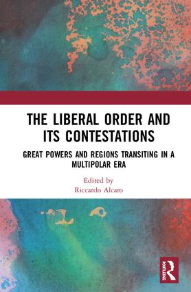 The Liberal Order and its Contestations: Great powers and regions transiting in a multipolar era, 1st Edition (Hardback) book cover
