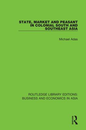 State, Market and Peasant in Colonial South and Southeast Asia: 1st Edition (Hardback) book cover