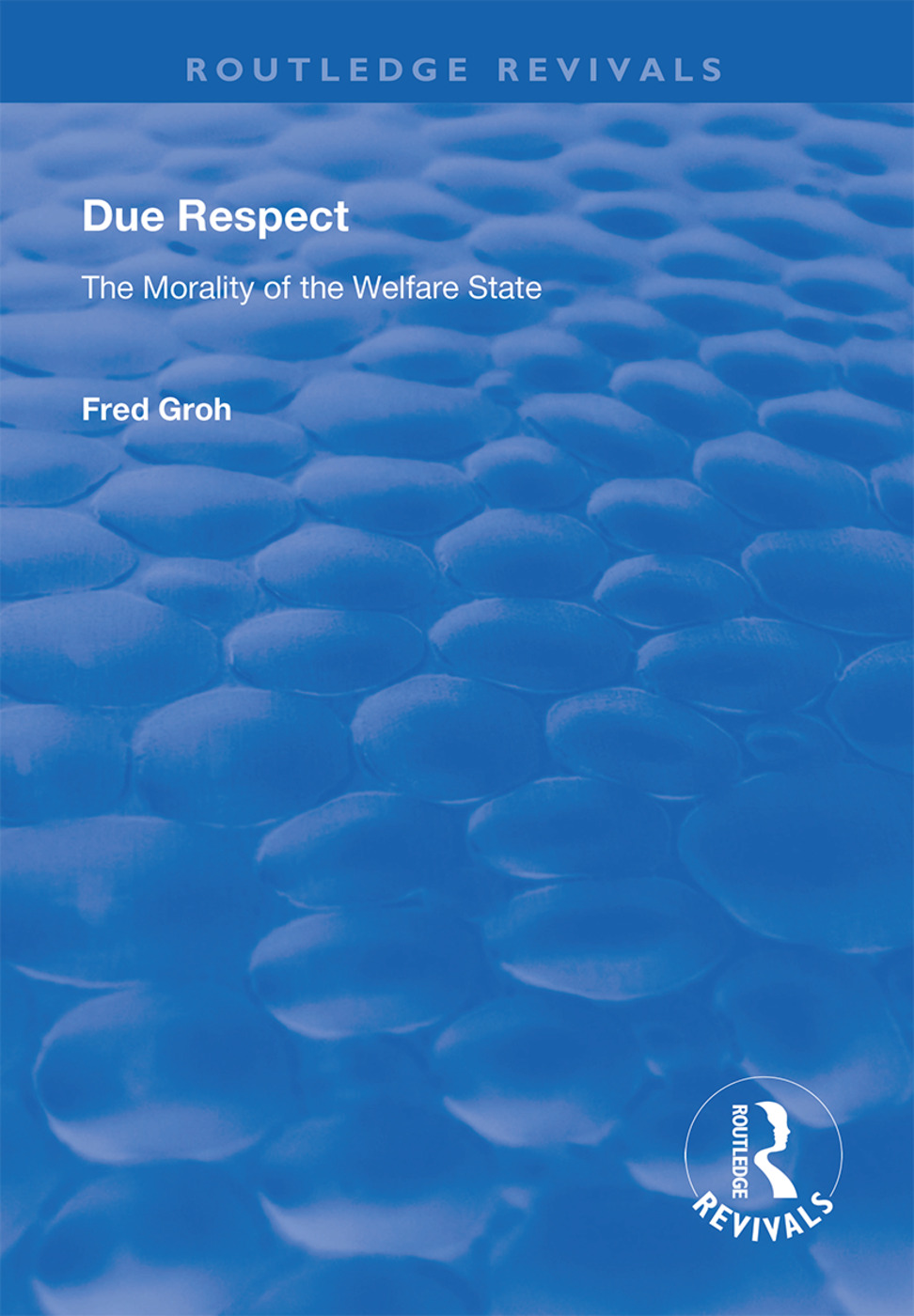 Due Respect: The Morality of the Welfare State, 1st Edition (Hardback) book cover