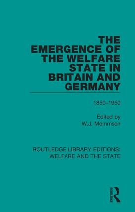 The Emergence of the Welfare State in Britain and Germany: 1850-1950, 1st Edition (Hardback) book cover