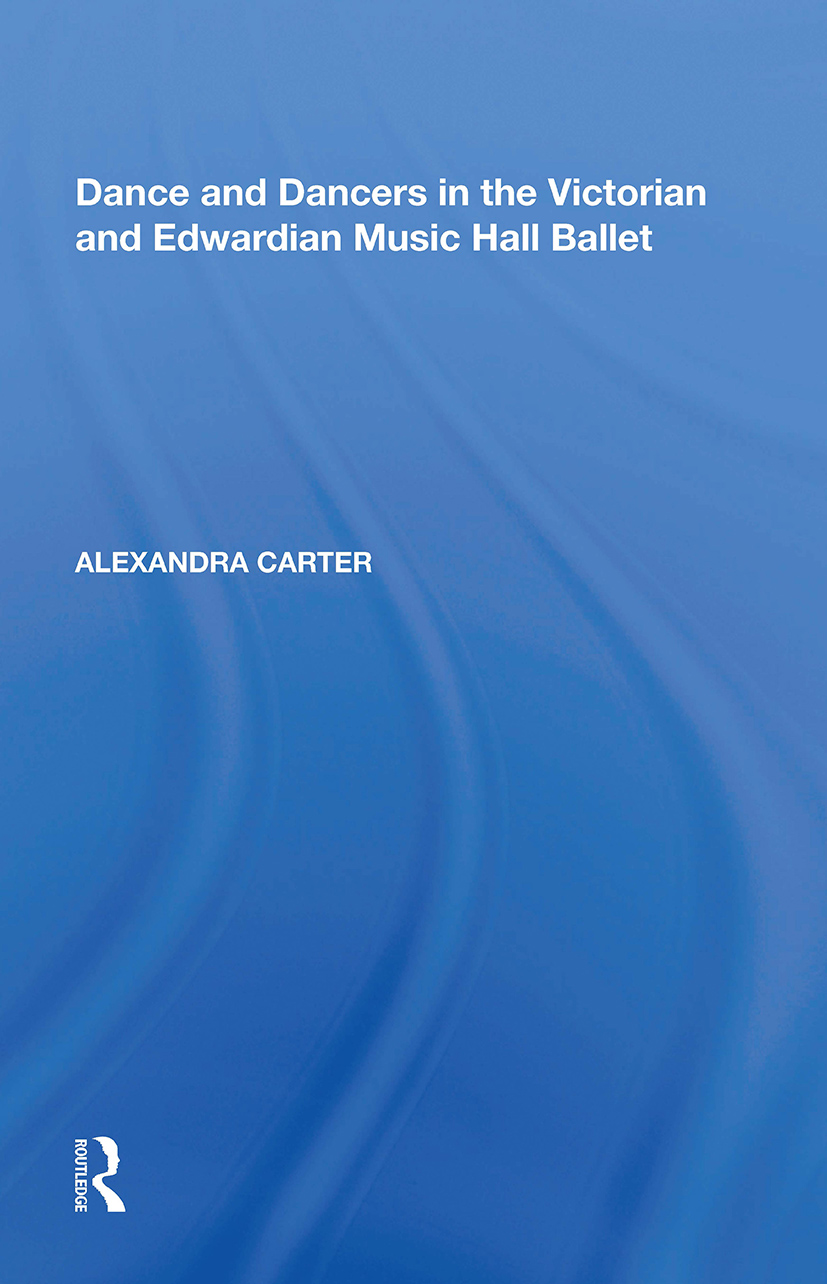 Dance and Dancers in the Victorian and Edwardian Music Hall Ballet