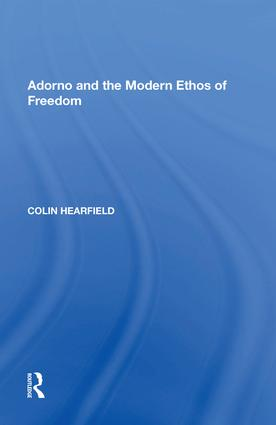 Adorno and the Modern Ethos of Freedom