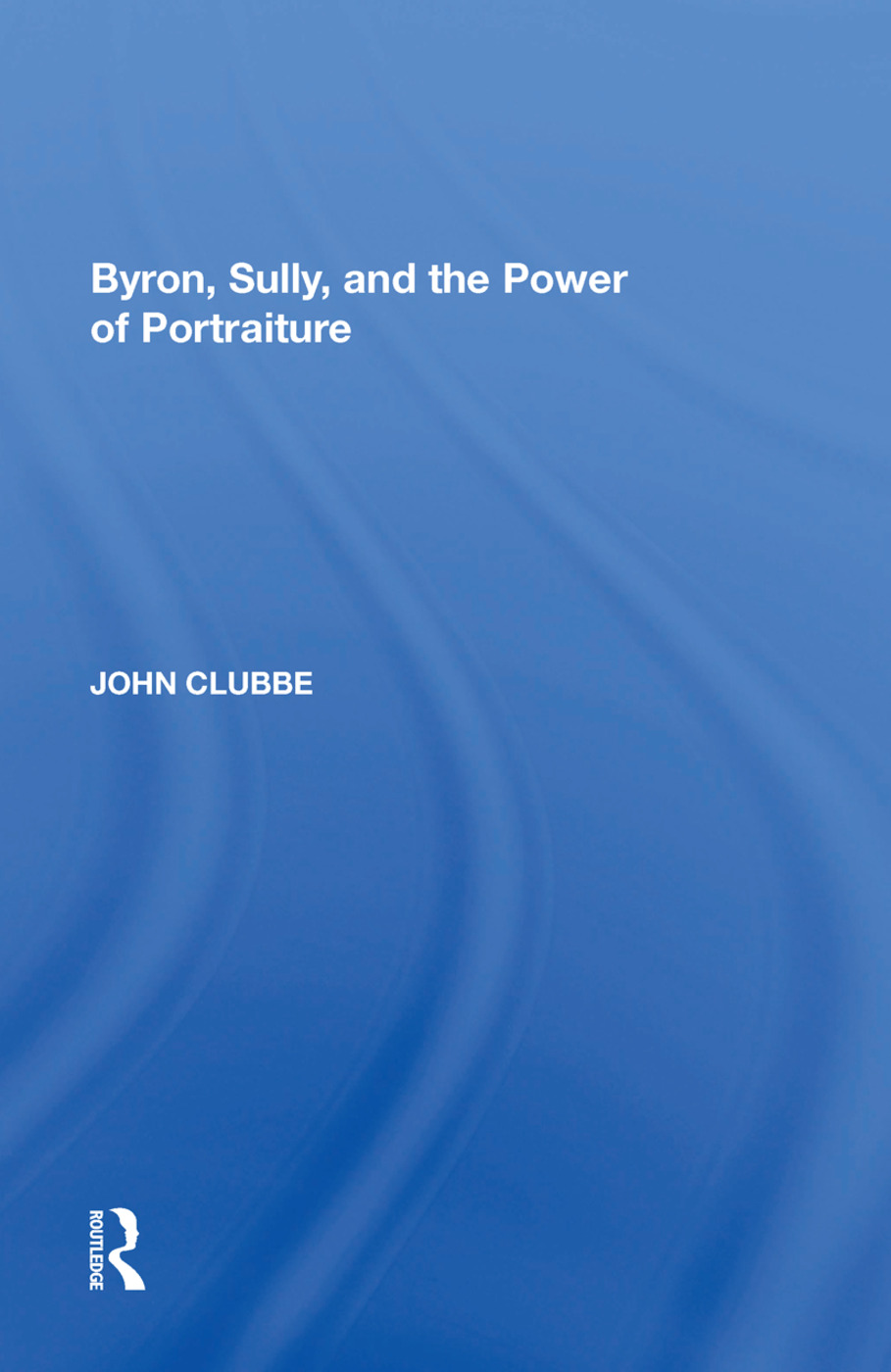 Byron, Sully, and the Power of Portraiture: 1st Edition (Hardback) book cover