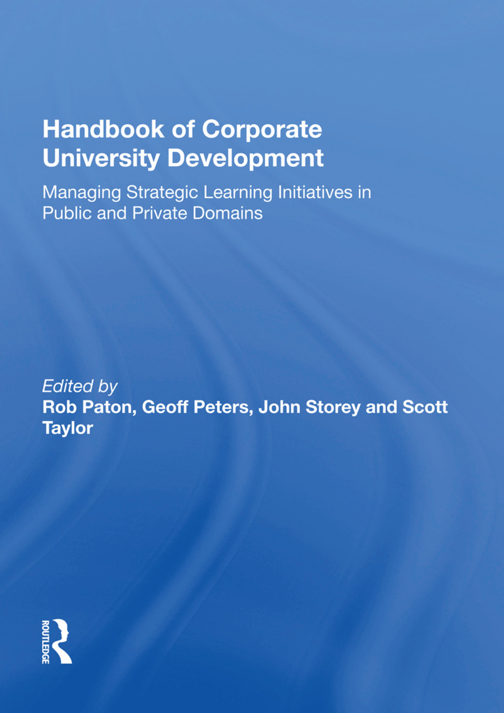 Handbook of Corporate University Development: Managing Strategic Learning Initiatives in Public and Private Domains book cover