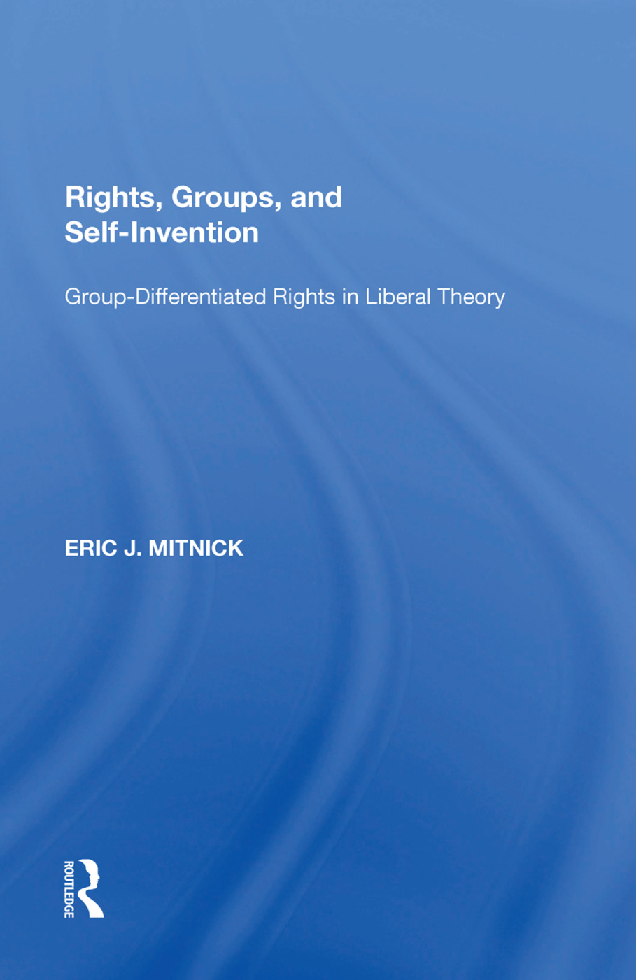 Rights, Groups, and Self-Invention: Group-Differentiated Rights in Liberal Theory, 1st Edition (Paperback) book cover