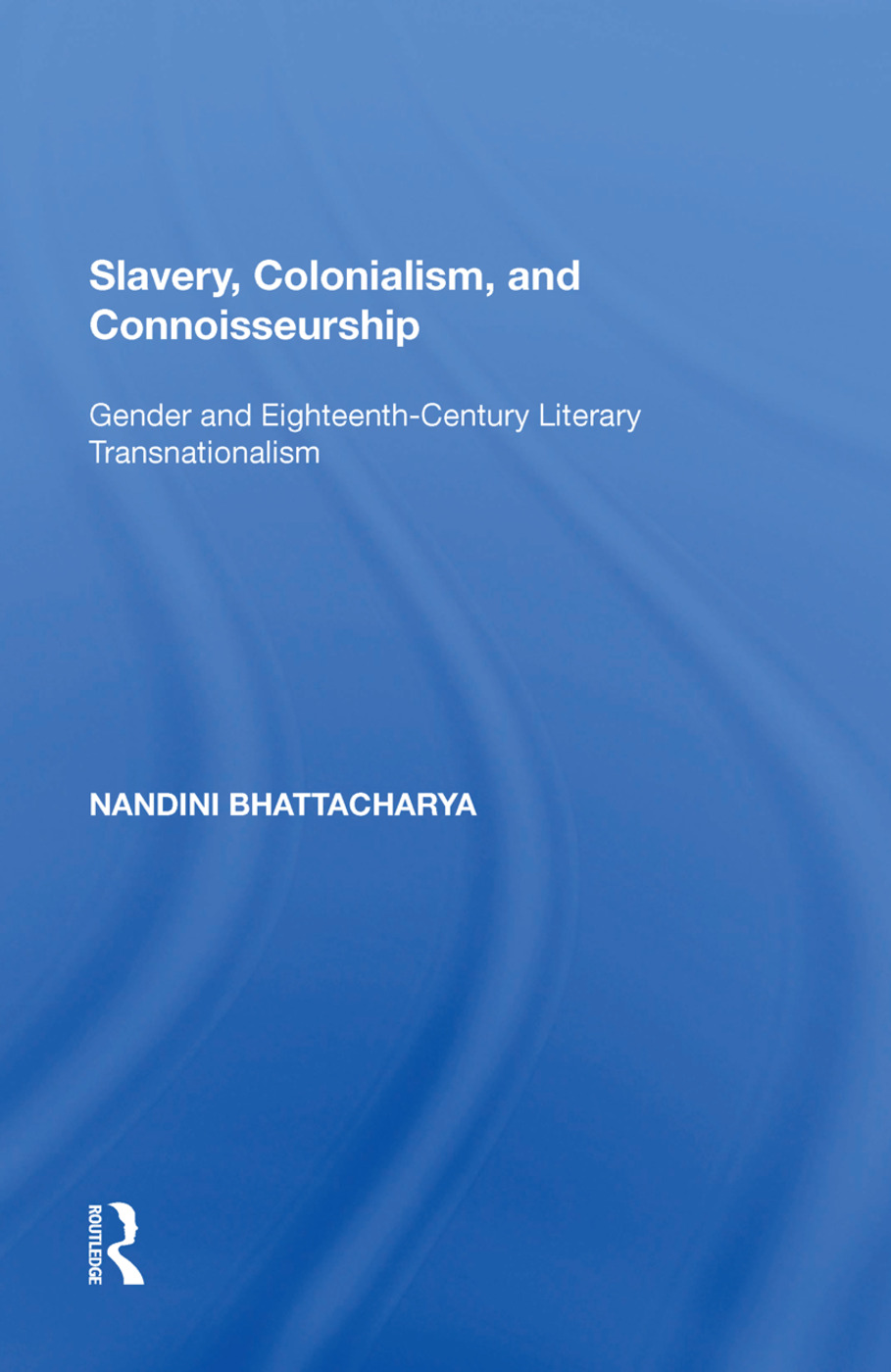 Slavery, Colonialism and Connoisseurship: Gender and Eighteenth-Century Literary Transnationalism, 1st Edition (Paperback) book cover