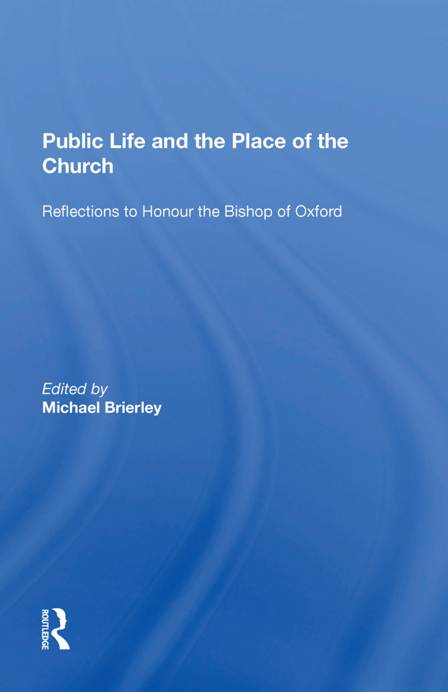 Public Life and the Place of the Church: Reflections to Honour the Bishop of Oxford book cover