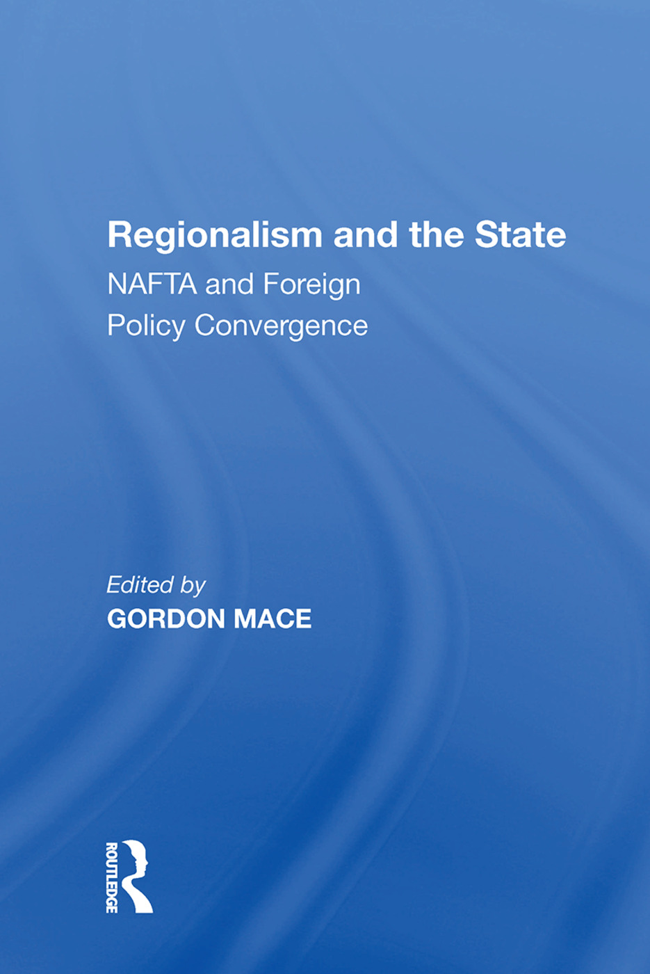 Regionalism and the State: NAFTA and Foreign Policy Convergence book cover