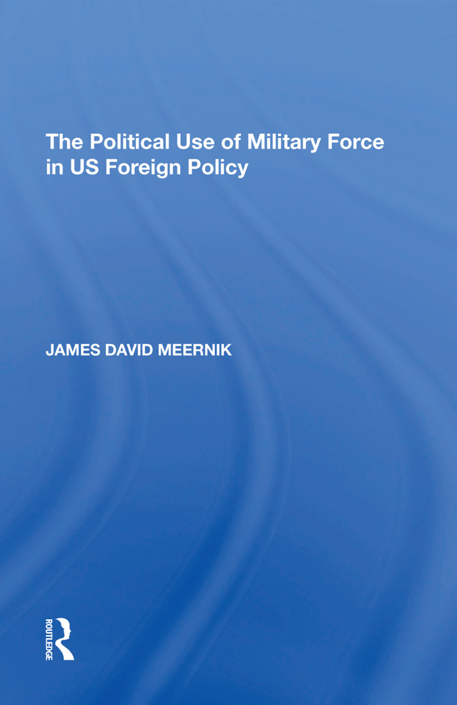 The Political Use of Military Force in US Foreign Policy