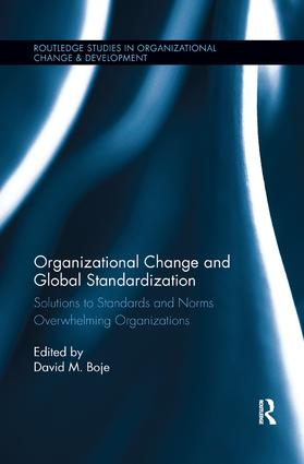 Organizational Change and Global Standardization: Solutions to Standards and Norms Overwhelming Organizations book cover