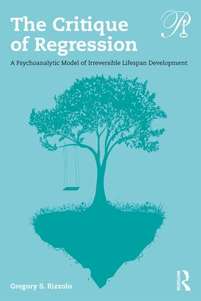 The Critique of Regression: A Psychoanalytic Model of Irreversible Lifespan Development, 1st Edition (Paperback) book cover