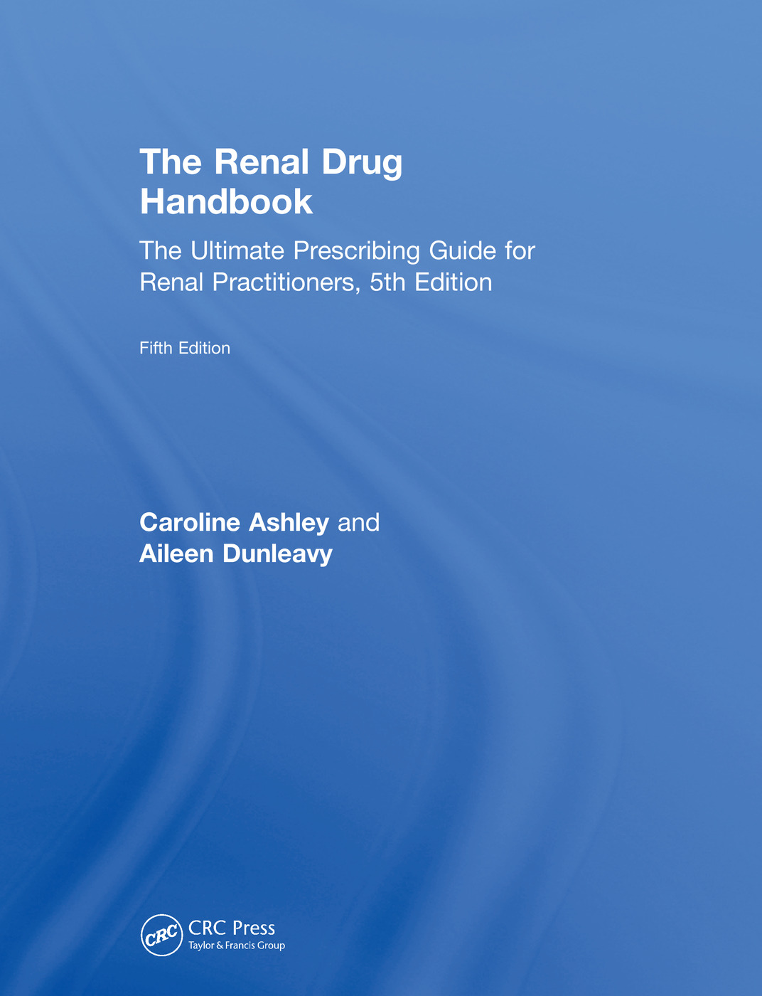 The Renal Drug Handbook: The Ultimate Prescribing Guide for Renal Practitioners, 5th Edition, 5th Edition (Hardback) book cover