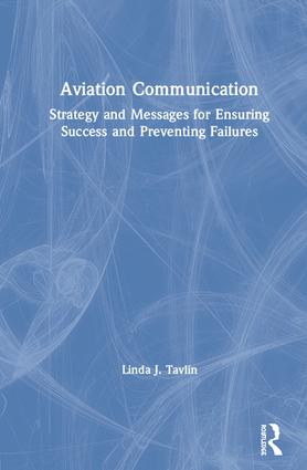 Aviation Communication: Strategy and Messages for Ensuring Success and Preventing Failures book cover