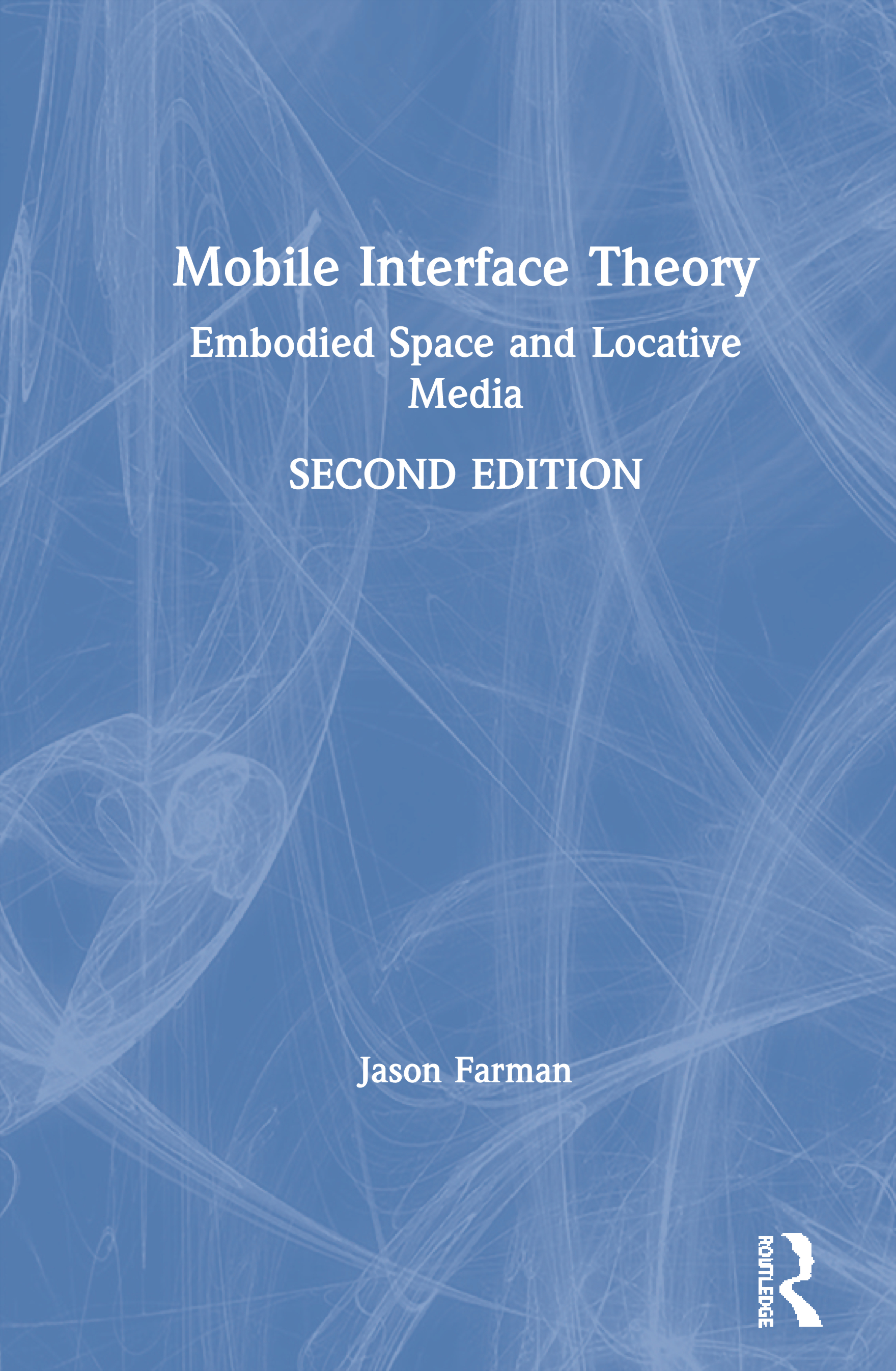 Mobile Interface Theory: Embodied Space and Locative Media, 2nd Edition (Paperback) book cover