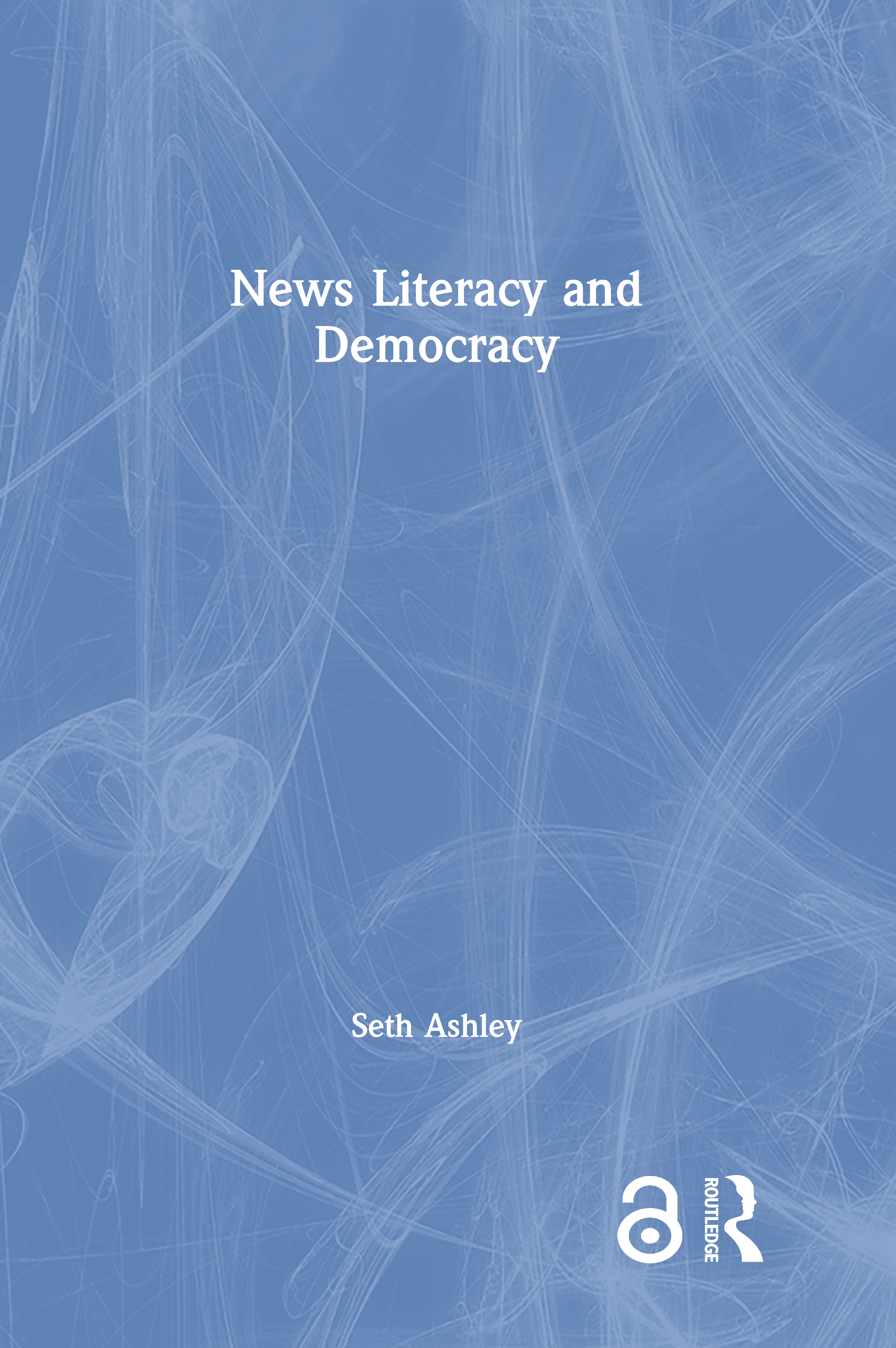 News Literacy and Democracy: 1st Edition (Paperback) book cover
